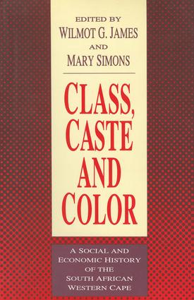 Class, Caste and Color: A Social and Economic History of the South African Western Cape, 1st Edition (Paperback) book cover
