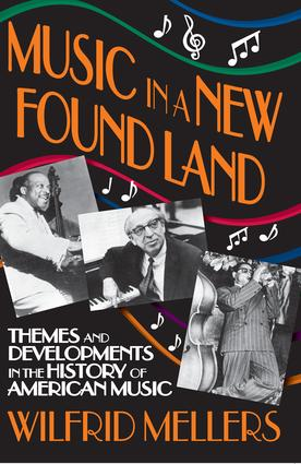 Music in a New Found Land: Themes and Developments in the History of American Music, 1st Edition (Paperback) book cover