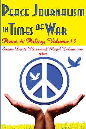 Peace Journalism in Times of War: Volume 13: Peace and Policy book cover