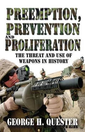Preemption, Prevention and Proliferation: The Threat and Use of Weapons in History, 1st Edition (Hardback) book cover