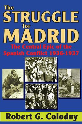 The Struggle for Madrid: The Central Epic of the Spanish Conflict 1936-1937, 1st Edition (Paperback) book cover