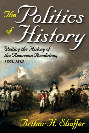 The Politics of History: Writing the History of the American Revolution, 1783-1815, 1st Edition (Paperback) book cover