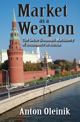 Market as a Weapon: The Socio-economic Machinery of Dominance in Russia, 1st Edition (Hardback) book cover