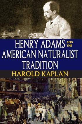 Henry Adams and the American Naturalist Tradition: 1st Edition (Paperback) book cover