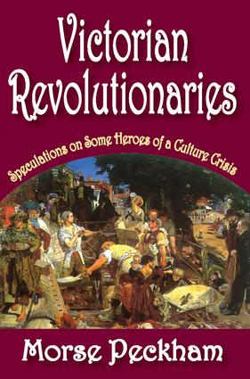Victorian Revolutionaries: Speculations on Some Heroes of a Culture Crisis, 1st Edition (Paperback) book cover