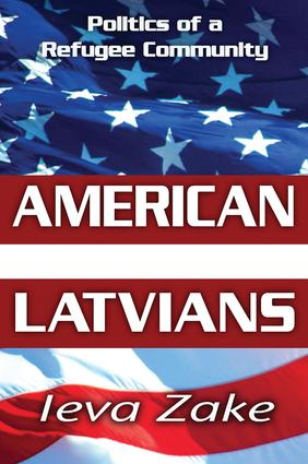 American Latvians: Politics of a Refugee Community, 1st Edition (Hardback) book cover