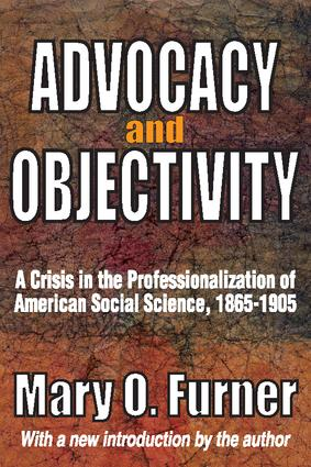 Advocacy and Objectivity: A Crisis in the Professionalization of American Social Science, 1865-1905, 1st Edition (Paperback) book cover