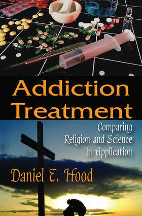 Addiction Treatment: Comparing Religion and Science in Application, 1st Edition (Hardback) book cover