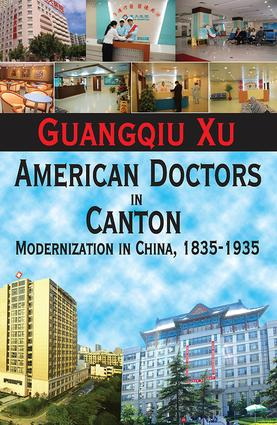American Doctors in Canton: Modernization in China, 1835-1935, 1st Edition (Hardback) book cover