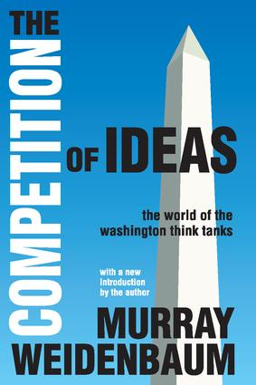 The Competition of Ideas: The World of the Washington Think Tanks, 1st Edition (Paperback) book cover
