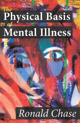 The Physical Basis of Mental Illness: 1st Edition (Hardback) book cover