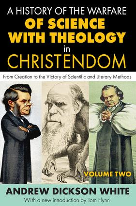 A History of the Warfare of Science with Theology in Christendom: Volume 2, From Creation to the Victory of Scientific and Literary Methods, 1st Edition (Paperback) book cover