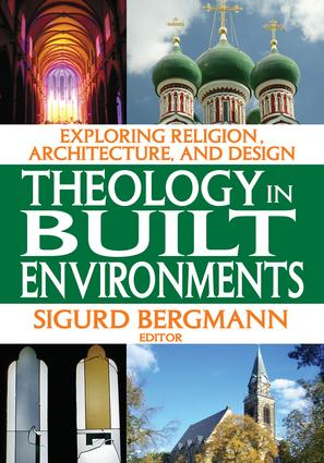Theology in Built Environments: Exploring Religion, Architecture and Design, 1st Edition (Paperback) book cover