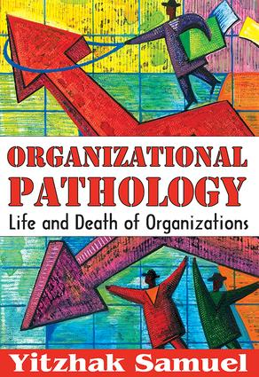 Organizational Pathology: Life and Death of Organizations, 1st Edition (Paperback) book cover