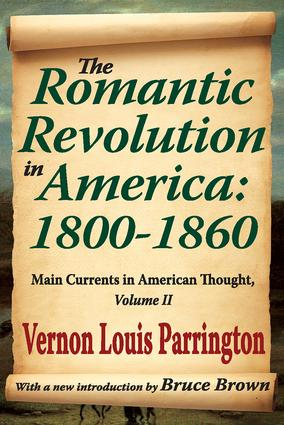 The Romantic Revolution in America: 1800-1860: Main Currents in American Thought, 1st Edition (Paperback) book cover