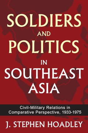 Soldiers and Politics in Southeast Asia: Civil-Military Relations in Comparative Perspective, 1933-1975, 1st Edition (Paperback) book cover
