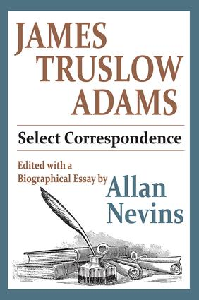 James Truslow Adams: Select Correspondence, 1st Edition (Paperback) book cover