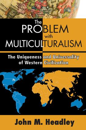 The Problem with Multiculturalism: The Uniqueness and Universality of Western Civilization, 1st Edition (Paperback) book cover