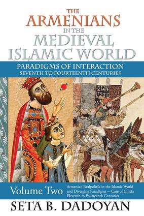 The Armenians in the Medieval Islamic World: Armenian Realpolitik in the Islamic World and Diverging Paradigmscase of Cilicia Eleventh to Fourteenth Centuries, 1st Edition (Hardback) book cover