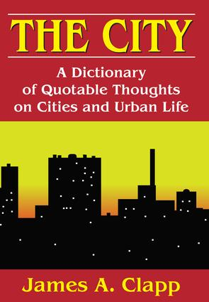 The City: A Dictionary of Quotable Thoughts on Cities and Urban Life, 1st Edition (Paperback) book cover