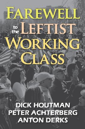 Farewell to the Leftist Working Class: 1st Edition (Paperback) book cover