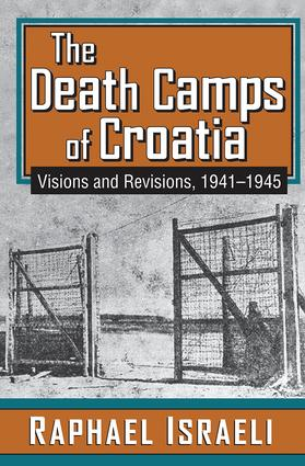 The Death Camps of Croatia: Visions and Revisions, 1941-1945, 1st Edition (Hardback) book cover