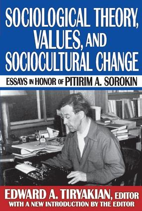 Sociological Theory, Values, and Sociocultural Change: Essays in Honor of Pitirim A. Sorokin, 1st Edition (Paperback) book cover