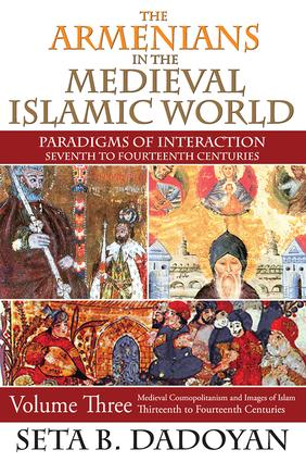 The Armenians in the Medieval Islamic World: Medieval Cosmopolitanism and Images of Islamthirteenth to Fourteenth Centuries, 1st Edition (Hardback) book cover