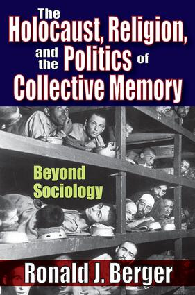 The Holocaust, Religion, and the Politics of Collective Memory: Beyond Sociology, 1st Edition (Paperback) book cover
