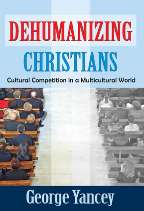 Dehumanizing Christians: Cultural Competition in a Multicultural World, 1st Edition (Hardback) book cover