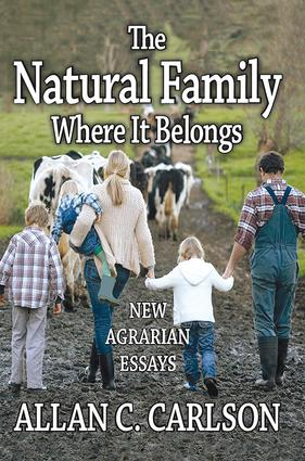 The Natural Family Where it Belongs: New Agrarian Essays, 1st Edition (Paperback) book cover