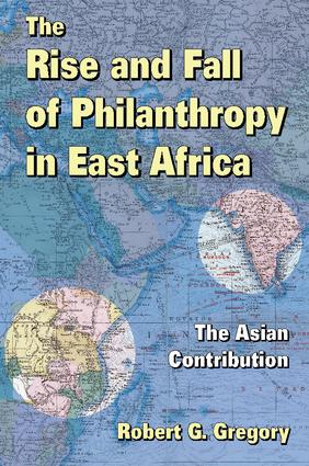 The Rise and Fall of Philanthropy in East Africa: The Asian Contribution, 1st Edition (Paperback) book cover