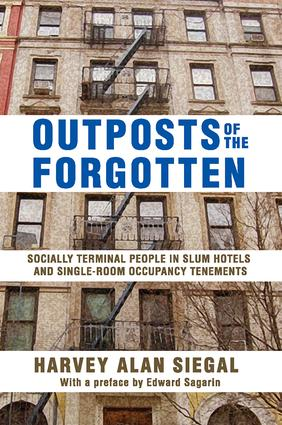 Outposts of the Forgotten: Socially Terminal People in Slum Hotels and Single Occupancy Tenements, 1st Edition (Paperback) book cover