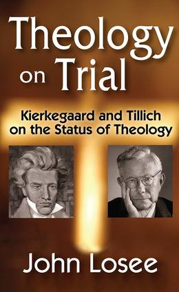 Theology on Trial: Kierkegaard and Tillich on the Status of Theology, 1st Edition (Hardback) book cover