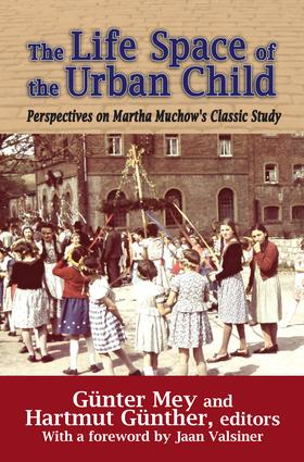 The Life Space of the Urban Child: Perspectives on Martha Muchow's Classic Study, 1st Edition (Hardback) book cover