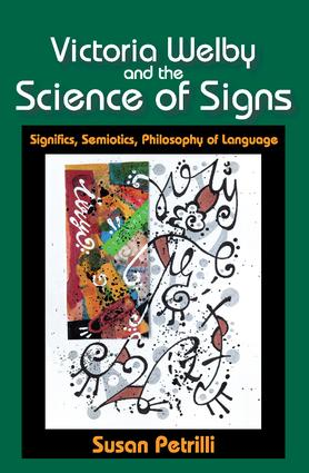 Victoria Welby and the Science of Signs: Significs, Semiotics, Philosophy of Language, 1st Edition (Hardback) book cover