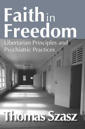 Faith in Freedom: Libertarian Principles and Psychiatric Practices, 1st Edition (Paperback) book cover