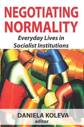 Negotiating Normality: Everyday Lives in Socialist Institutions, 1st Edition (Paperback) book cover