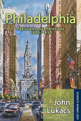 Philadelphia: Patricians and Philistines, 1900-1950, 1st Edition (Paperback) book cover