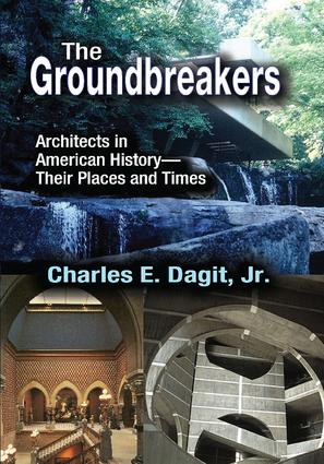 The Groundbreakers: Architects in American History - Their Places and Times, 1st Edition (Hardback) book cover