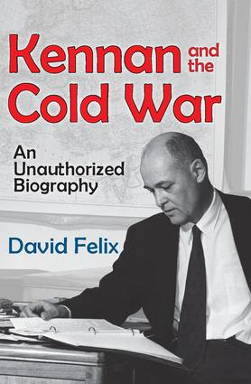 Kennan and the Cold War: An Unauthorized Biography, 1st Edition (Hardback) book cover
