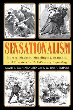 Sensationalism: Murder, Mayhem, Mudslinging, Scandals, and Disasters in 19th-Century Reporting, 1st Edition (Paperback) book cover
