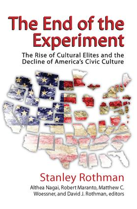 The End of the Experiment: The Rise of Cultural Elites and the Decline of America's Civic Culture, 1st Edition (Hardback) book cover