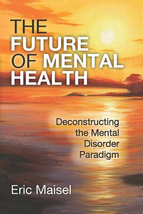 The Future of Mental Health: Deconstructing the Mental Disorder Paradigm, 1st Edition (Paperback) book cover