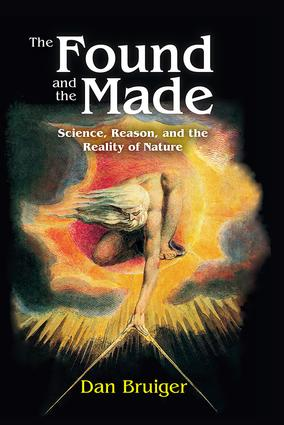 The Found and the Made: Science, Reason, and the Reality of Nature, 1st Edition (Hardback) book cover