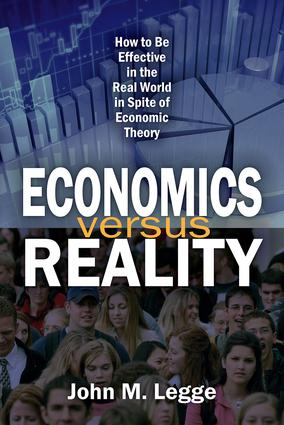 Economics versus Reality: How to be Effective in the Real World in Spite of Economic Theory, 1st Edition (Paperback) book cover