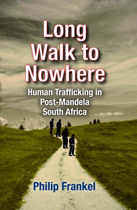 Long Walk to Nowhere: Human Trafficking in Post-Mandela South Africa, 1st Edition (Hardback) book cover