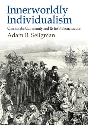 Innerworldly Individualism: Charismatic Community and its Institutionalization, 1st Edition (Paperback) book cover