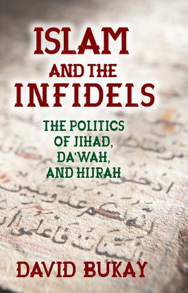 Islam and the Infidels: The Politics of Jihad, Da'wah, and Hijrah, 1st Edition (Hardback) book cover