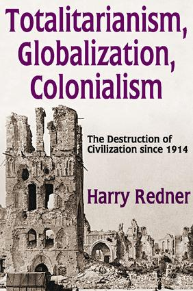 Totalitarianism, Globalization, Colonialism: The Destruction of Civilization Since 1914 book cover